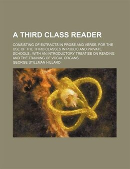 Book A Third Class Reader; Consisting Of Extracts In Prose And Verse, For The Use Of The Third Classes… by George Stillman Hillard