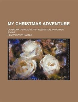 Book My Christmas Adventure; Carboona (rev.and Partly Rewritten) And Other Poems by Henry Heylyn Hayter