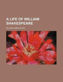 Book A Life of William Shakespeare by William James Rolfe