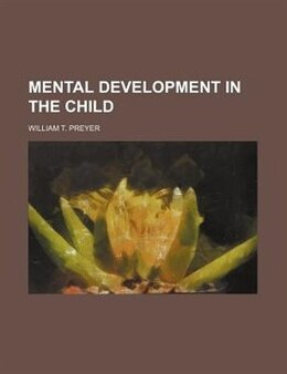 Book Mental Development In The Child by William T. Preyer