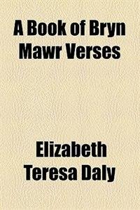 Book A Book of Bryn Mawr Verses by Elizabeth Teresa Daly