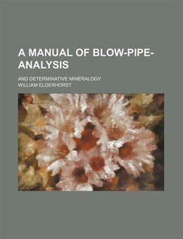 Book A Manual Of Blow-pipe-analysis; And Determinative Mineralogy by William Elderhorst