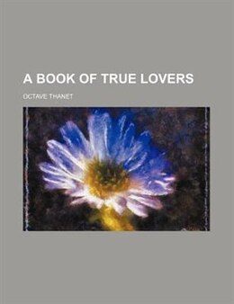 Book A Book of True Lovers by Octave Thanet