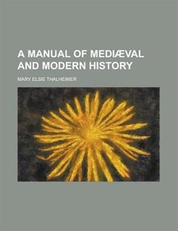 Book A Manual Of Medi Val And Modern History by Mary Elsie Thalheimer