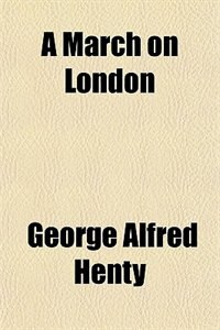 Book A March on London by George Alfred Henty