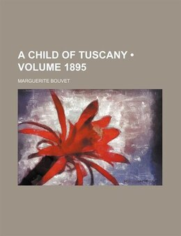 Book A Child Of Tuscany (volume 1895) by Marguerite Bouvet