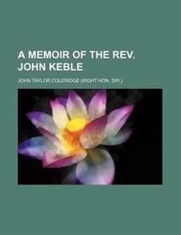 Book A Memoir Of The Rev. John Keble by John Taylor Coleridge