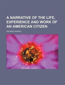 Book A Narrative of the Life, Experience and Work of an American Citizen by George Haskell