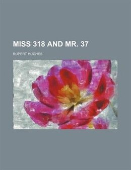 Book Miss 318 And Mr. 37 by Rupert Hughes