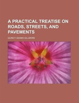 Book A Practical Treatise on Roads, Streets, and Pavements by Quincy Adams Gillmore