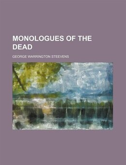 Book Monologues Of The Dead by George Warrington Steevens