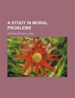 Book A Study in Moral Problems by Bertram Mitchell Laing