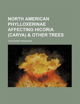 Book North American Phylloxerinae Affecting Hicoria (carya) & Other Trees by Theodore Pergande