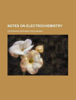 Book Notes On Electrochemistry by Ferdinand Gerhard Wiechmann