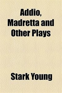 Book Addio, Madretta and other plays (1912) by Stark Young