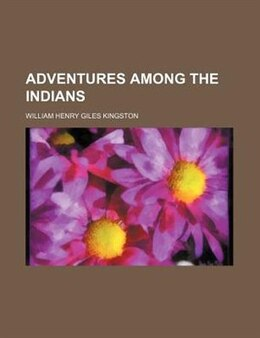 Book Adventures Among the Indians by William Henry Giles Kingston