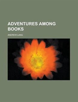 Book Adventures among books by Andrew Lang