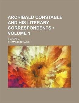 Book Archibald Constable And His Literary Correspondents (volume 1); A Memorial by Thomas Constable