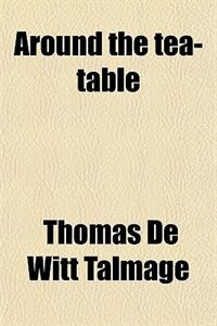 Book Around the tea-table by Thomas De Witt Talmage