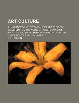 Book Art Culture; A Handbook Of Art Technicalities And Criticisms, Selected From The Works Of John… by John Ruskin