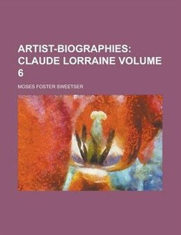 Book Artist-biographies Volume 6: Claude Lorraine by Moses Foster Sweetser