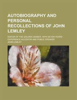 Book Autobiography And Personal Recollections Of John Lemley; Editor Of The Golden Censer, With Seven… by John Lemley
