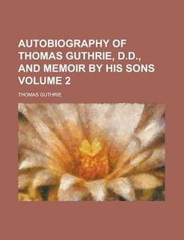 Book Autobiography Of Thomas Guthrie, D.d., And Memoir By His Sons Volume 2 by Thomas Guthrie