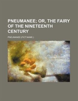 Book Pneumanee;  Or, The Fairy Of The Nineteenth Century by Pneumanee