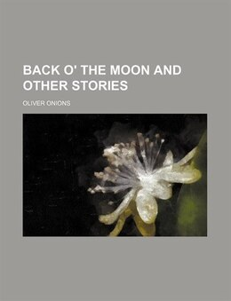 Book Back O' the Moon and Other Stories by Oliver Onions