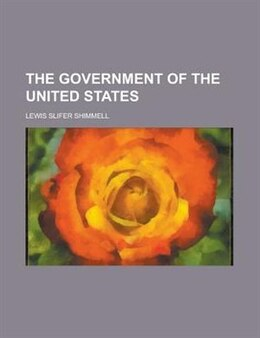 Book The Government of the United States by Lewis Slifer Shimmell