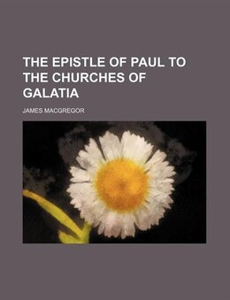 Book The Epistle of Paul to the Churches of Galatia by James Macgregor