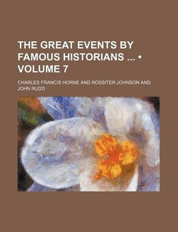 Book The Great Events By Famous Historians (volume 7) by Charles Francis Horne