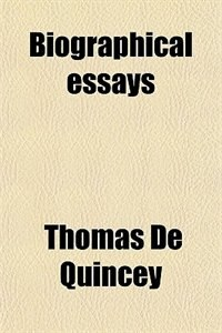 Book Biographical essays by Thomas De Quincey