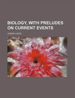 Book Biology, with Preludes on Current Events by Joseph Cook