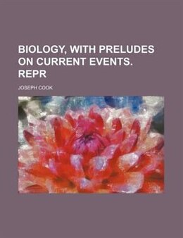 Book Biology, With Preludes On Current Events. Repr by Joseph Cook