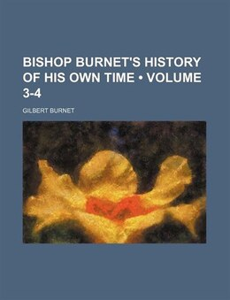 Book Bishop Burnet's History of His Own Time (1833) by Gilbert Burnet