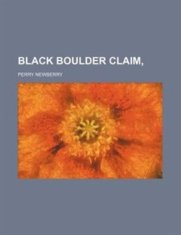 Book Black Boulder Claim by Perry Newberry