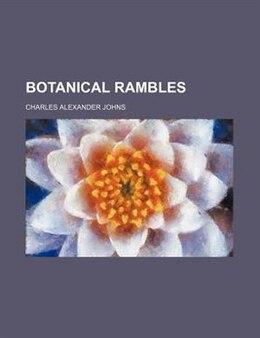 Book Botanical Rambles by Charles Alexander Johns