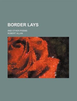 Book Border Lays; And Other Poems by Robert Allan