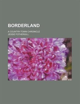 Book Borderland; A Country-town Chronicle by Jessie Fothergill