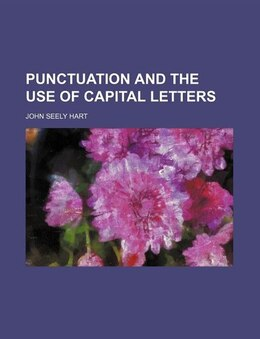 Book Punctuation And The Use Of Capital Letters by John Seely Hart
