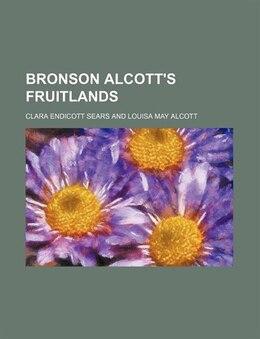 Book Bronson Alcott's Fruitlands by Clara Endicott Sears