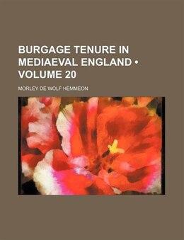 Book Burgage Tenure In Mediaeval England (volume 20) by Morley De Wolf Hemmeon