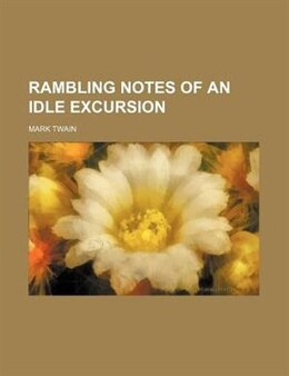 Book Rambling notes of an idle excursion by Mark Twain