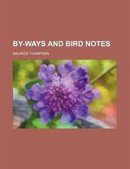 Book By-ways And Bird Notes by Maurice Thompson