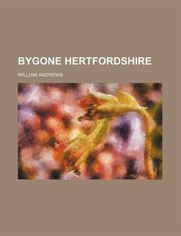 Book Bygone Hertfordshire by William Andrews