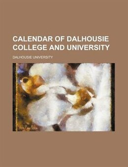 Book Calendar Of Dalhousie College And University by Dalhousie University