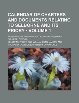 Book Calendar Of Charters And Documents Relating To Selborne And Its Priory (volume 1); Preserved In The… by Selborne Priory