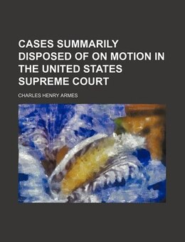 Book Cases summarily disposed of on motion in the United States Supreme court by Charles Henry Armes