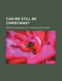 Book Can we still be Christians? by Rudolf Eucken